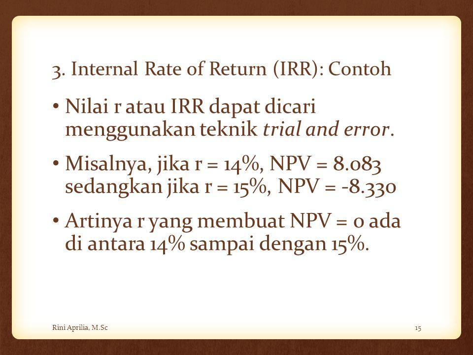 3. Internal Rate of Return (IRR): Contoh Nilai r atau IRR dapat dicari menggunakan teknik trial and error. Misalnya, jika r = 14%, NPV = 8.083 sedangk