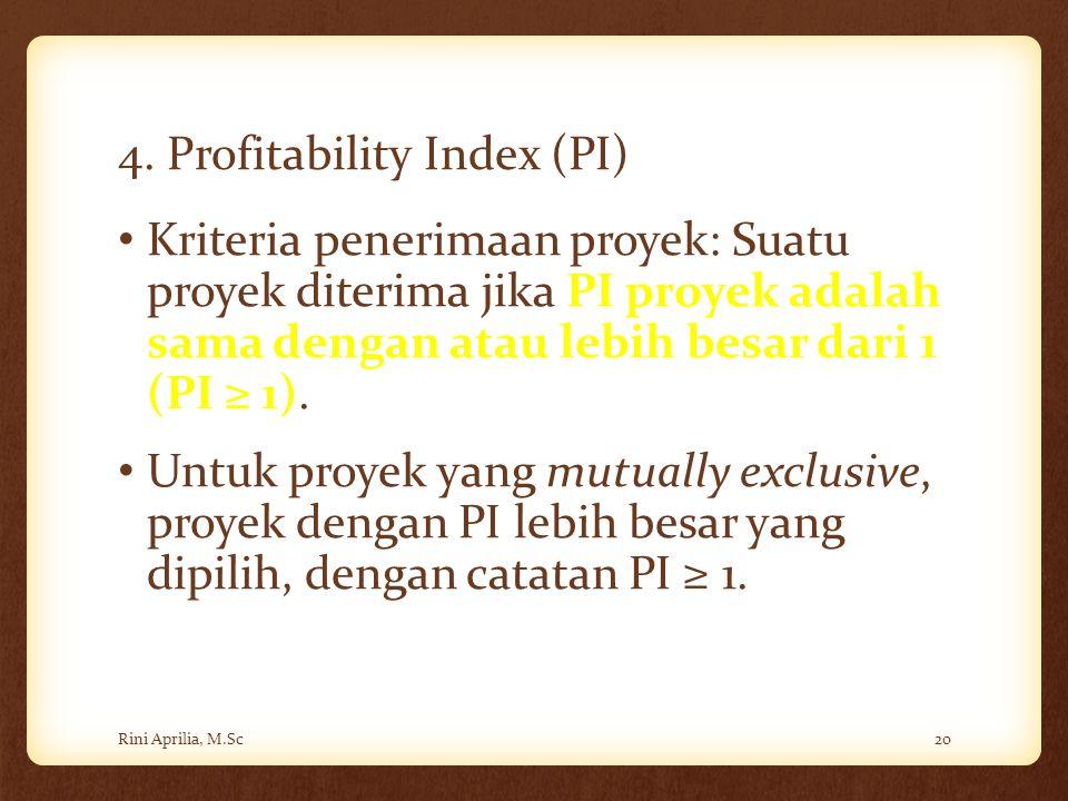 4. Profitability Index (PI) Kriteria penerimaan proyek: Suatu proyek diterima jika PI proyek adalah sama dengan atau lebih besar dari 1 (PI ≥ 1). Untu