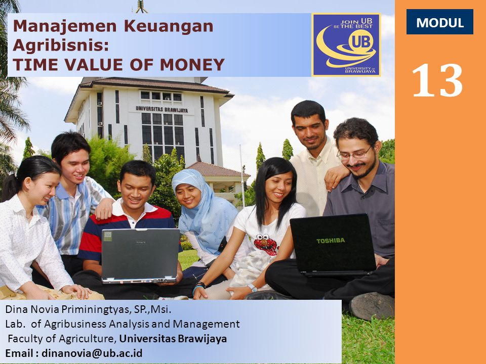 MODUL 13 Manajemen Keuangan Agribisnis: TIME VALUE OF MONEY Dina Novia Priminingtyas, SP.,Msi. Lab. of Agribusiness Analysis and Management Faculty of