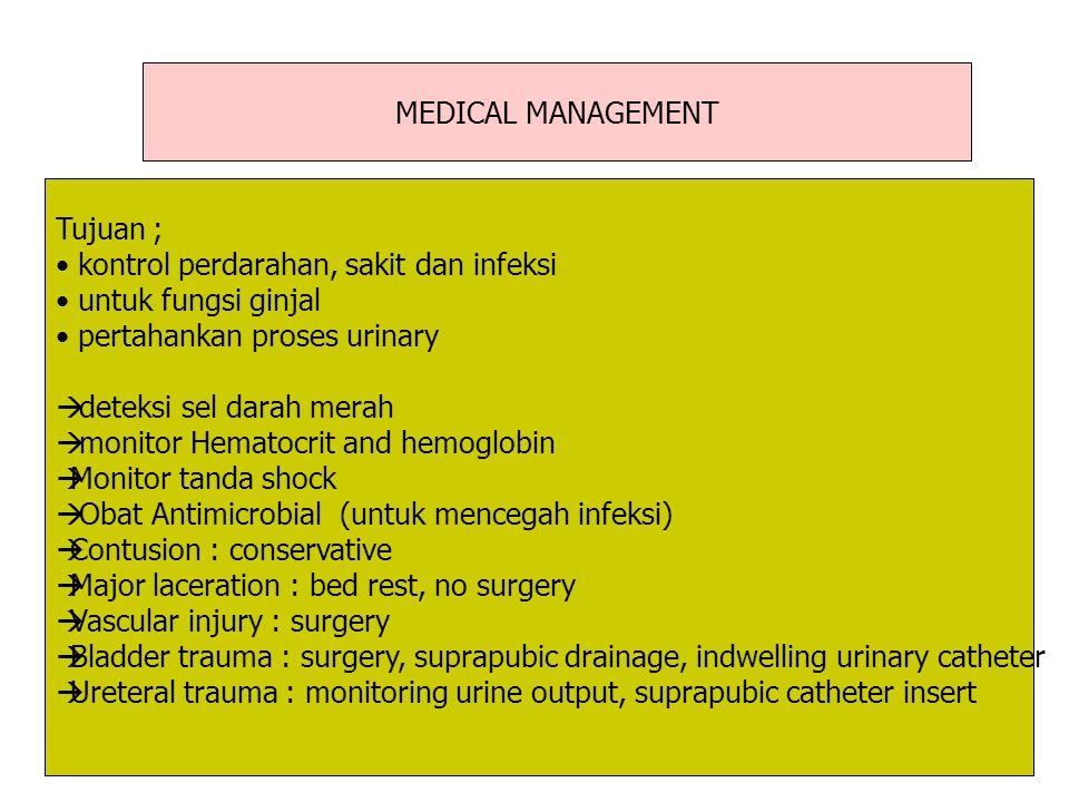 MEDICAL MANAGEMENT Tujuan ; kontrol perdarahan, sakit dan infeksi untuk fungsi ginjal pertahankan proses urinary  deteksi sel darah merah  monitor H