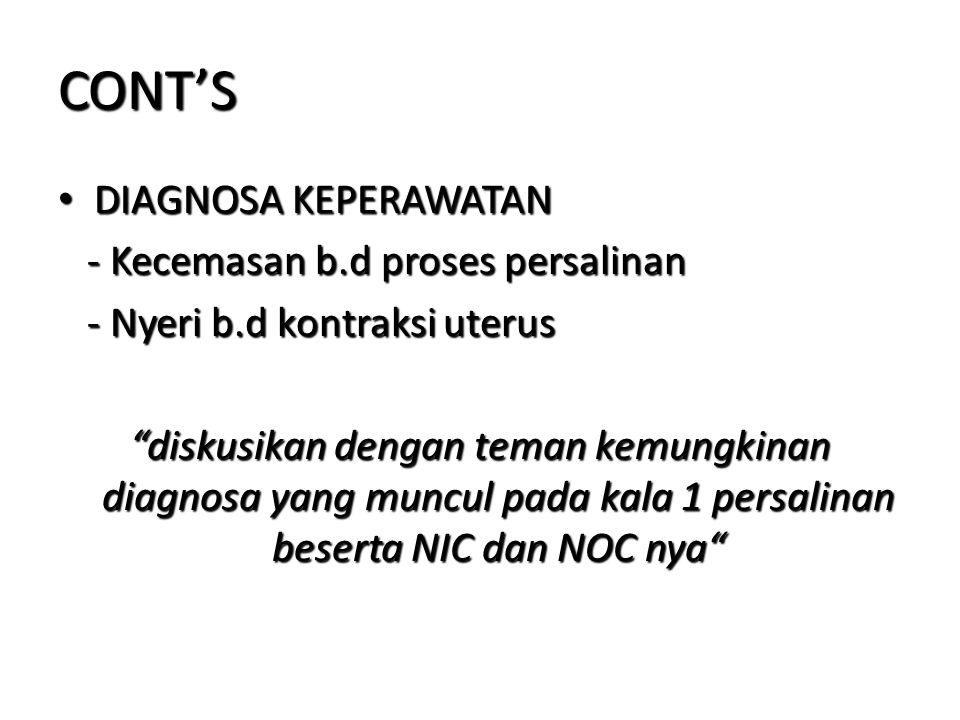 CONT'S DIAGNOSA KEPERAWATAN DIAGNOSA KEPERAWATAN - Kecemasan b.d proses persalinan - Kecemasan b.d proses persalinan - Nyeri b.d kontraksi uterus - Ny