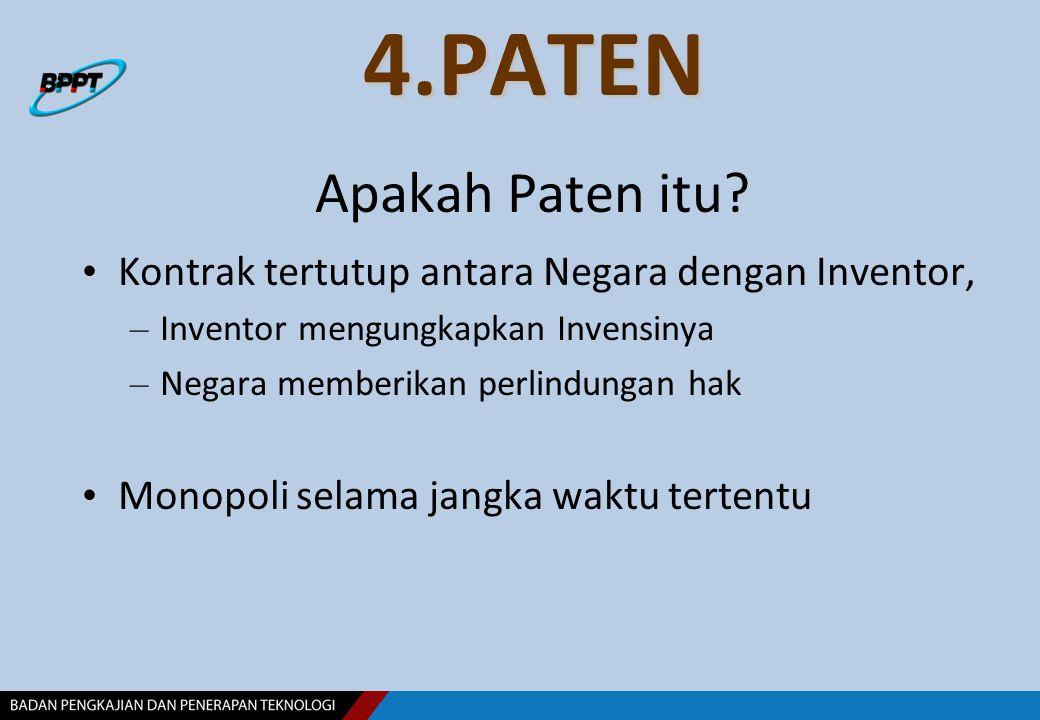 4.PATEN 4.PATEN Apakah Paten itu? Kontrak tertutup antara Negara dengan Inventor, – Inventor mengungkapkan Invensinya – Negara memberikan perlindungan