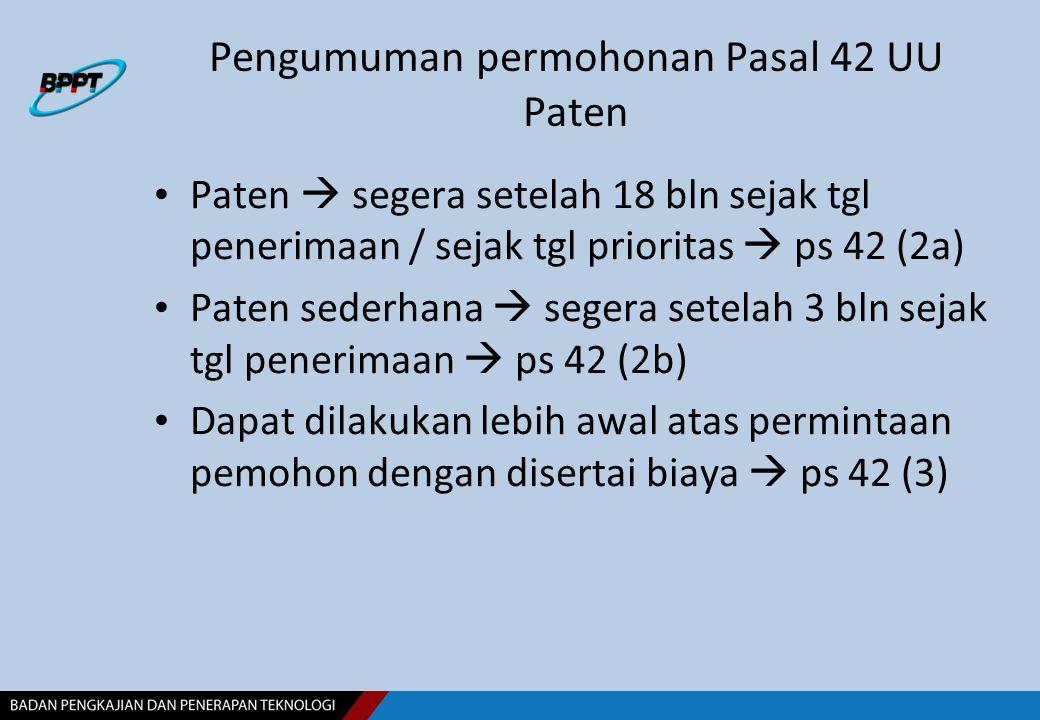 Pengumuman permohonan Pasal 42 UU Paten Paten  segera setelah 18 bln sejak tgl penerimaan / sejak tgl prioritas  ps 42 (2a) Paten sederhana  segera