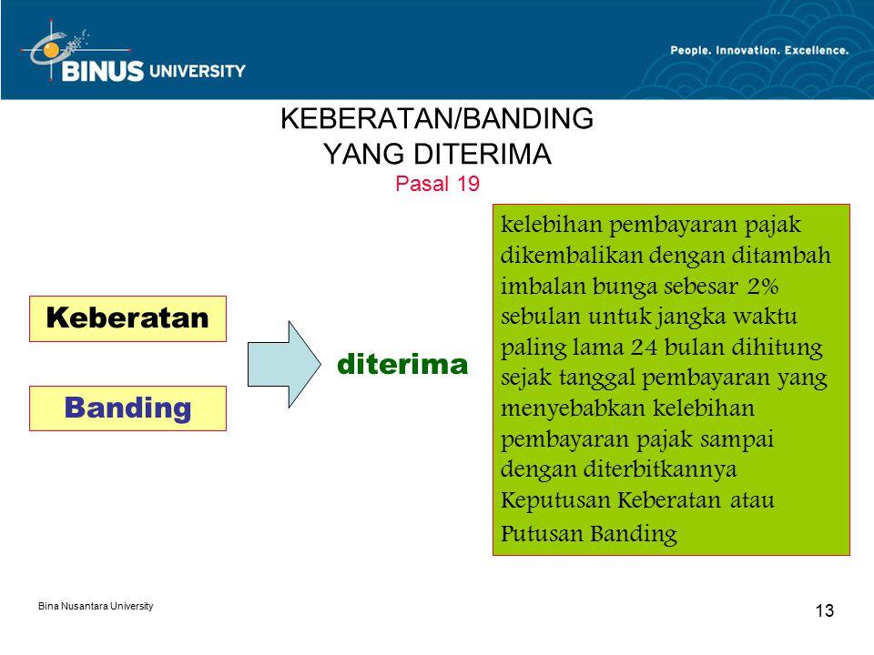 Bina Nusantara University 13 KEBERATAN/BANDING YANG DITERIMA Pasal 19 Keberatan Banding diterima kelebihan pembayaran pajak dikembalikan dengan ditamb