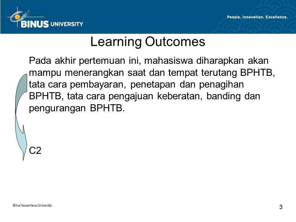 Bina Nusantara University 3 Learning Outcomes Pada akhir pertemuan ini, mahasiswa diharapkan akan mampu menerangkan saat dan tempat terutang BPHTB, ta