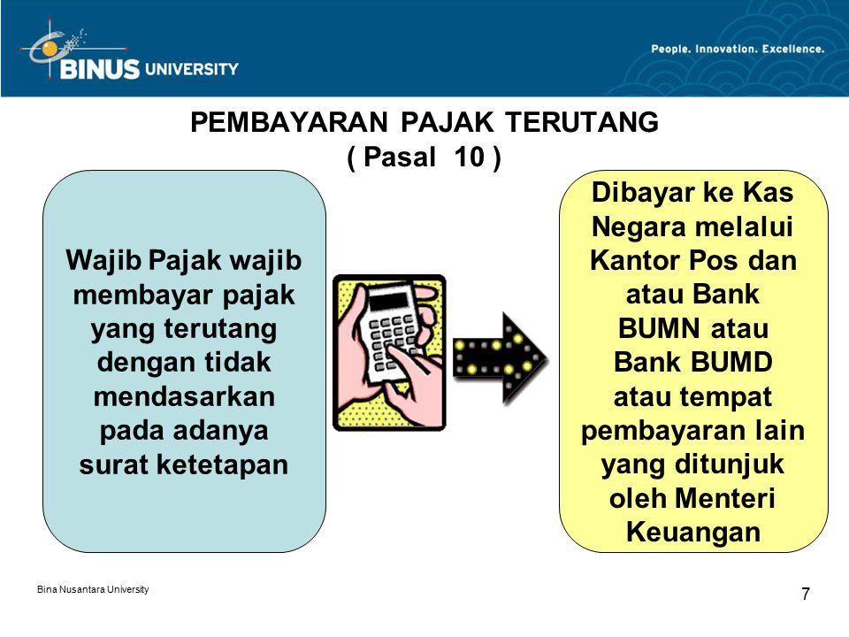 Bina Nusantara University 7 PEMBAYARAN PAJAK TERUTANG ( Pasal 10 ) Wajib Pajak wajib membayar pajak yang terutang dengan tidak mendasarkan pada adanya
