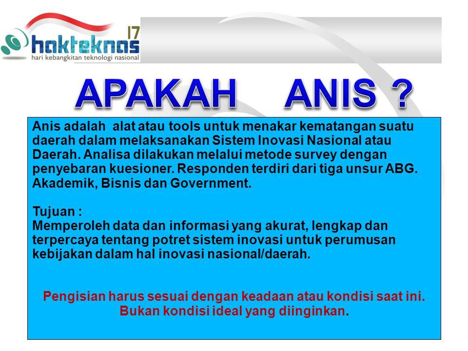Anis adalah alat atau tools untuk menakar kematangan suatu daerah dalam melaksanakan Sistem Inovasi Nasional atau Daerah.