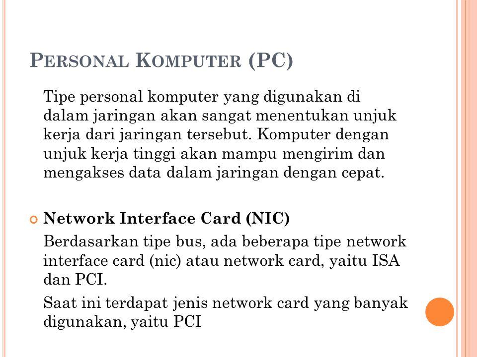 P ERSONAL K OMPUTER (PC) Tipe personal komputer yang digunakan di dalam jaringan akan sangat menentukan unjuk kerja dari jaringan tersebut.