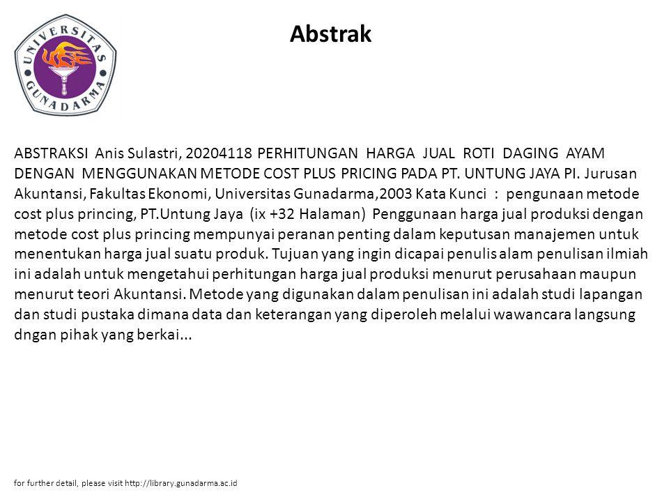 Abstrak ABSTRAKSI Anis Sulastri, 20204118 PERHITUNGAN HARGA JUAL ROTI DAGING AYAM DENGAN MENGGUNAKAN METODE COST PLUS PRICING PADA PT.