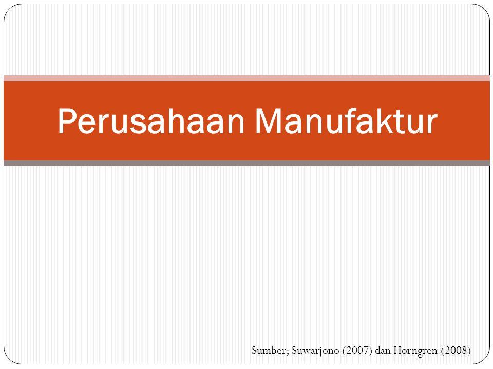 Perusahaan Manufaktur Sumber; Suwarjono (2007) dan Horngren (2008)