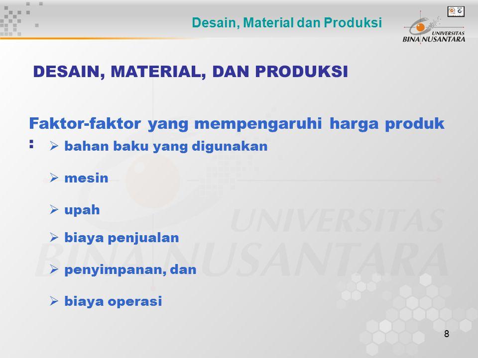 8 DESAIN, MATERIAL, DAN PRODUKSI Faktor-faktor yang mempengaruhi harga produk :  bahan baku yang digunakan  mesin  upah  biaya penjualan  penyimp