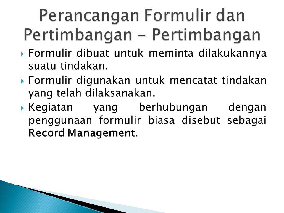  Formulir dibuat untuk meminta dilakukannya suatu tindakan.  Formulir digunakan untuk mencatat tindakan yang telah dilaksanakan.  Kegiatan yang ber