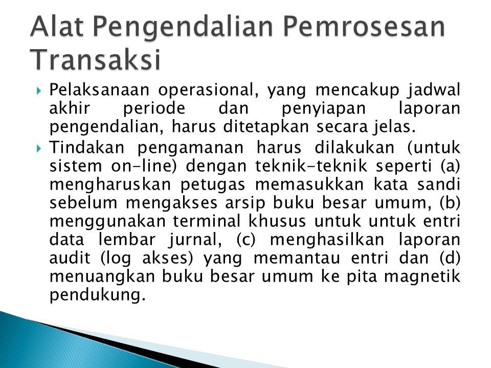  Pelaksanaan operasional, yang mencakup jadwal akhir periode dan penyiapan laporan pengendalian, harus ditetapkan secara jelas.  Tindakan pengamanan