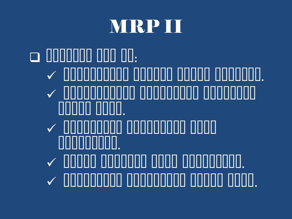 MRP II  Manfaat MRP II : penggunaan sumber lebih efisien.
