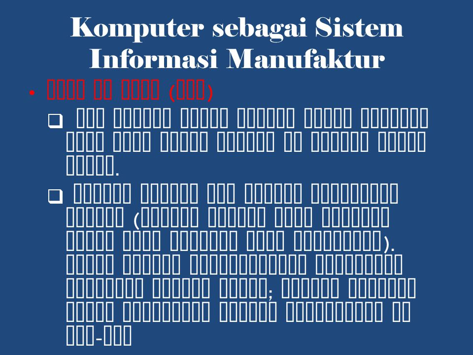 Komputer sebagai Sistem Informasi Manufaktur Just in Time ( JIT )  JIT adalah suatu teknik untuk menjaga agar arus bahan sampai ke pabrik tepat waktu.