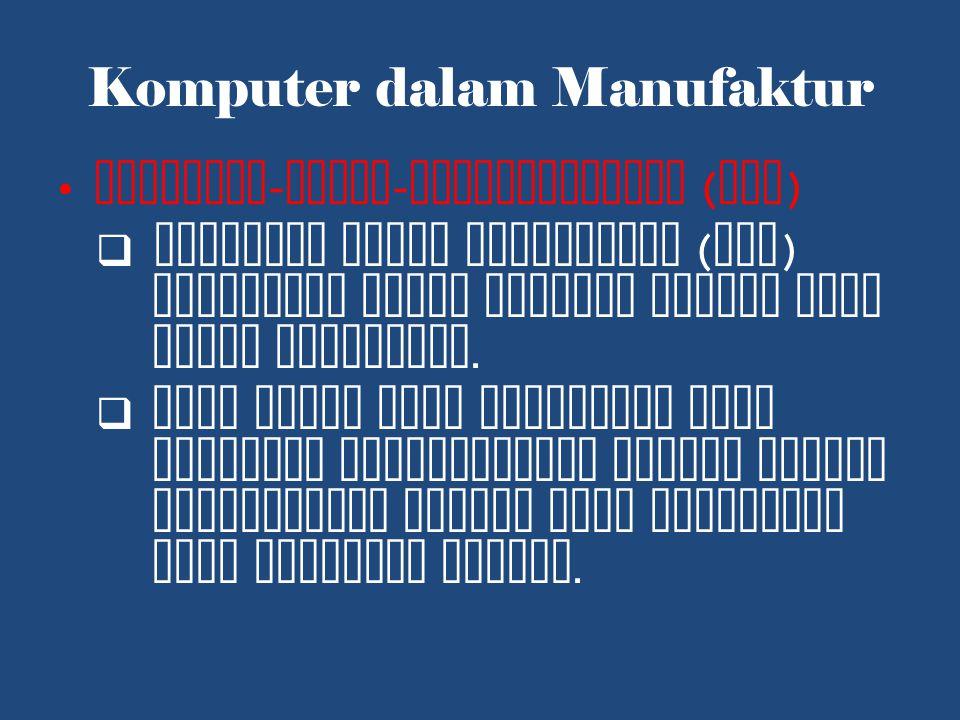 Komputer dalam Manufaktur Computer - Aided - Manufacturing ( CAM )  Komputer untuk manufaktur ( CAM ) digunakan untuk membuat produk yang sudah dirancang.