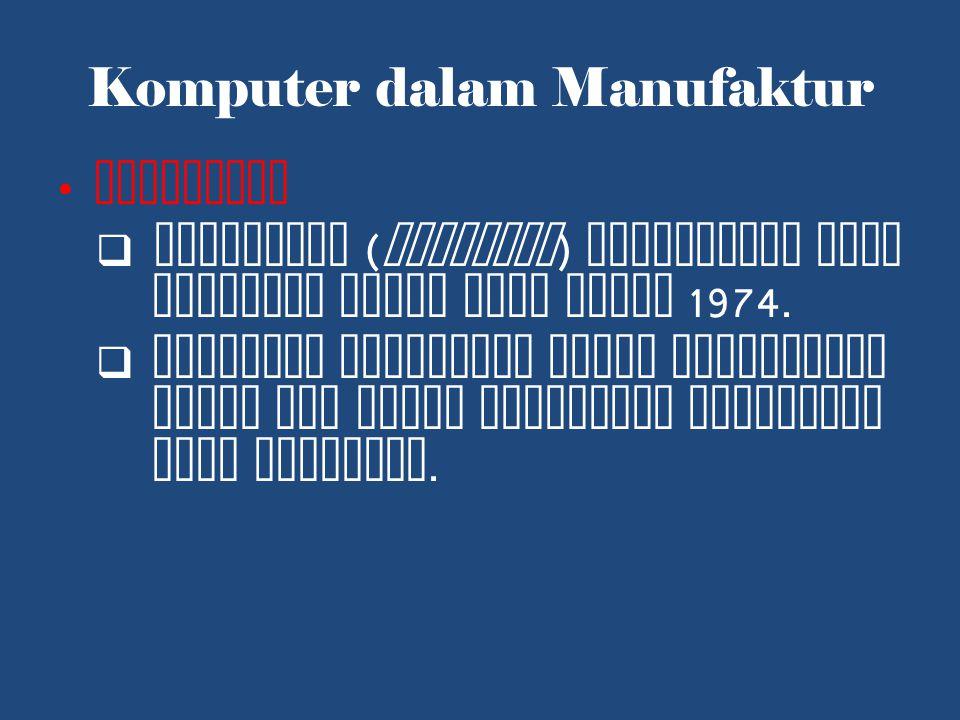 Komputer dalam Manufaktur Perobotan  Perobotan ( robotics ) dikenalkan oleh industri mobil pada tahun 1974.