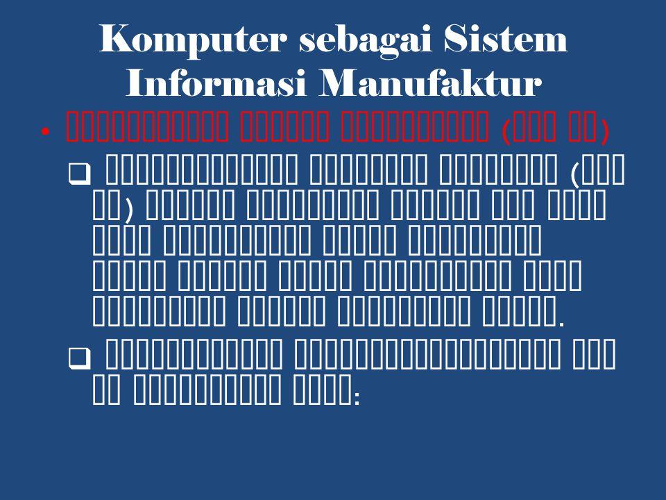 Komputer sebagai Sistem Informasi Manufaktur Perencanaan Sumber Manufaktur ( MRP II )  Manufacturing Resource Planning ( MRP II ) adalah perluasan konsep MRP atas area manufaktur yaitu memadukan semua proses dalam manufaktur yang berkaitan dengan manajemen bahan.