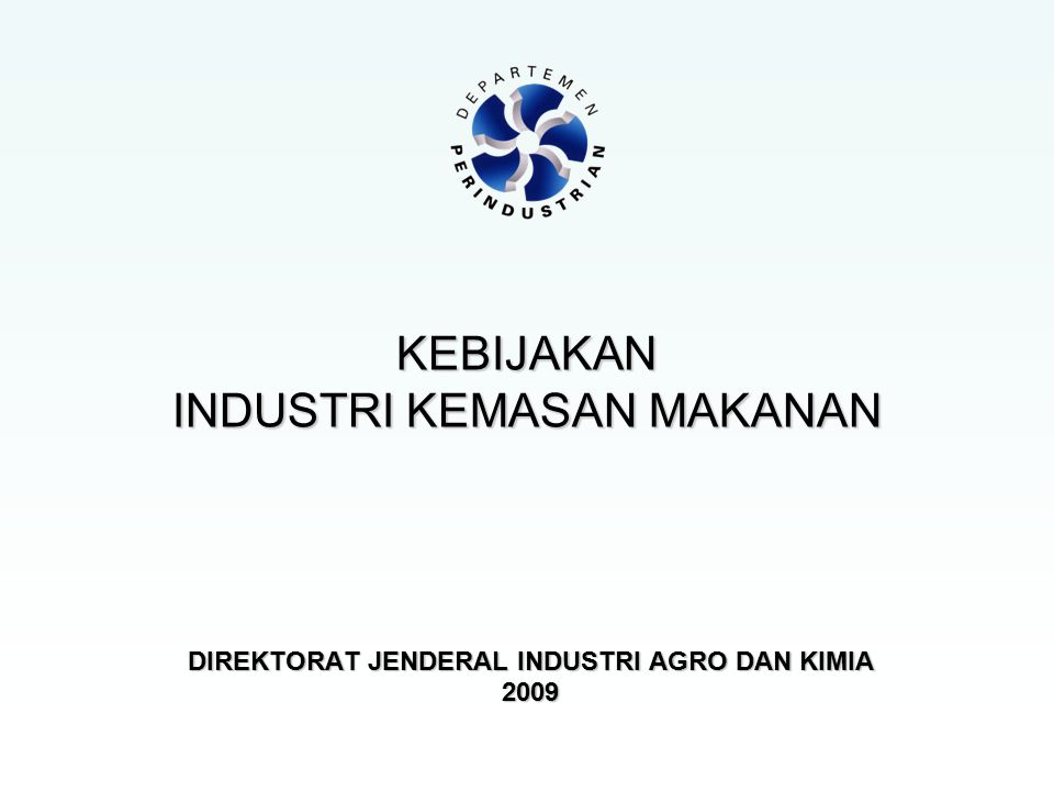 KEBIJAKAN INDUSTRI KEMASAN MAKANAN DIREKTORAT JENDERAL INDUSTRI AGRO DAN KIMIA 2009