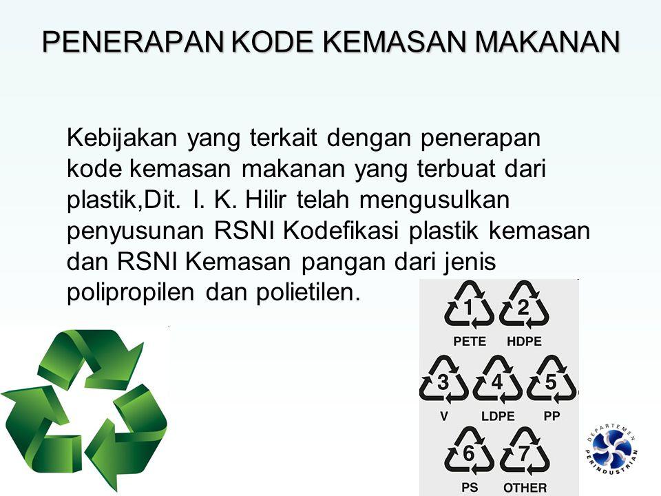 PENERAPAN KODE KEMASAN MAKANAN Kebijakan yang terkait dengan penerapan kode kemasan makanan yang terbuat dari plastik,Dit. I. K. Hilir telah mengusulk