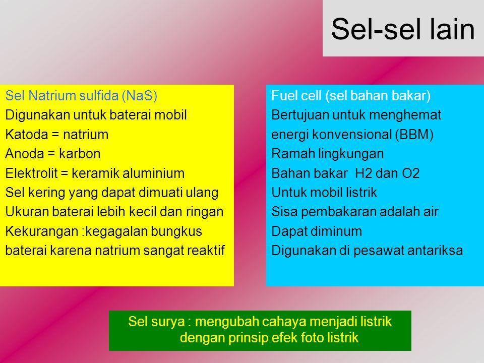 Sel-sel lain Sel Natrium sulfida (NaS) Digunakan untuk baterai mobil Katoda = natrium Anoda = karbon Elektrolit = keramik aluminium Sel kering yang da