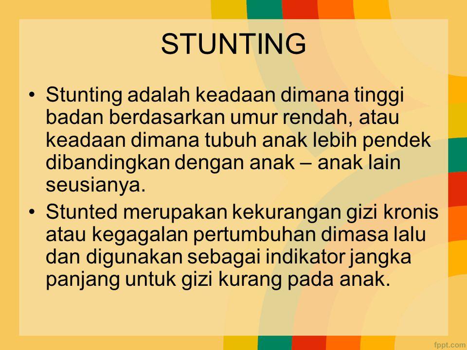 STUNTING Stunting adalah keadaan dimana tinggi badan berdasarkan umur rendah, atau keadaan dimana tubuh anak lebih pendek dibandingkan dengan anak – anak lain seusianya.