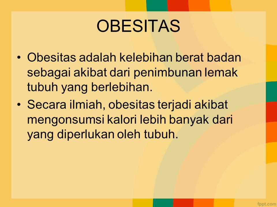 OBESITAS Obesitas adalah kelebihan berat badan sebagai akibat dari penimbunan lemak tubuh yang berlebihan.