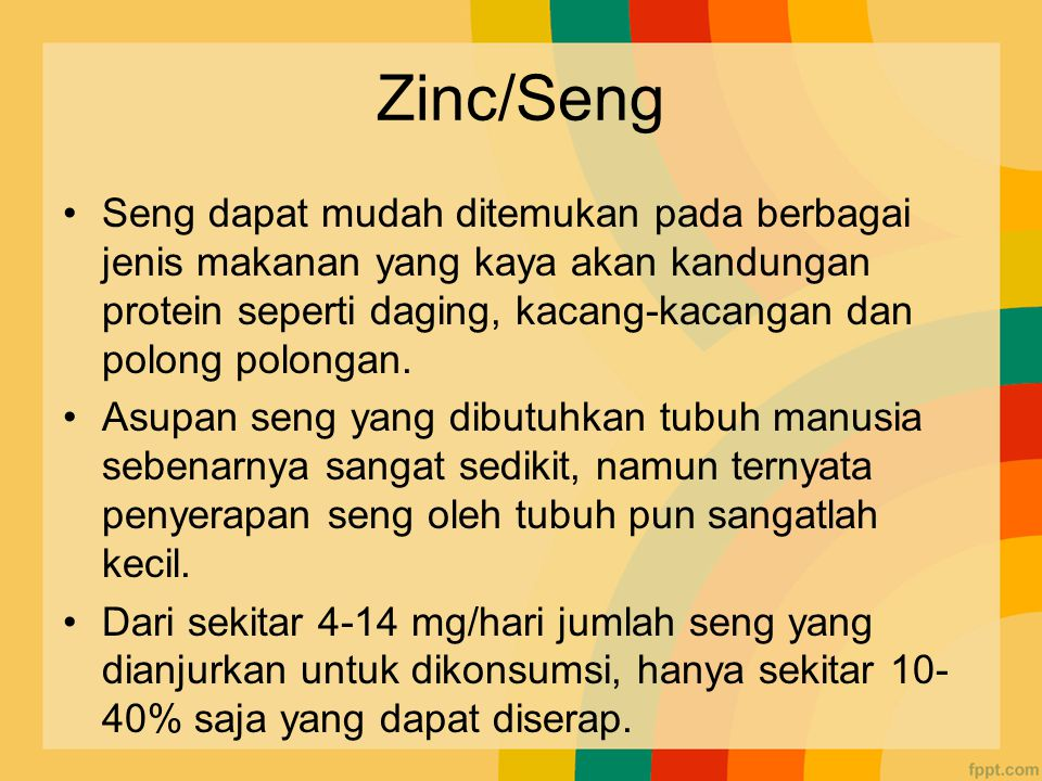 Zinc/Seng Seng dapat mudah ditemukan pada berbagai jenis makanan yang kaya akan kandungan protein seperti daging, kacang-kacangan dan polong polongan.