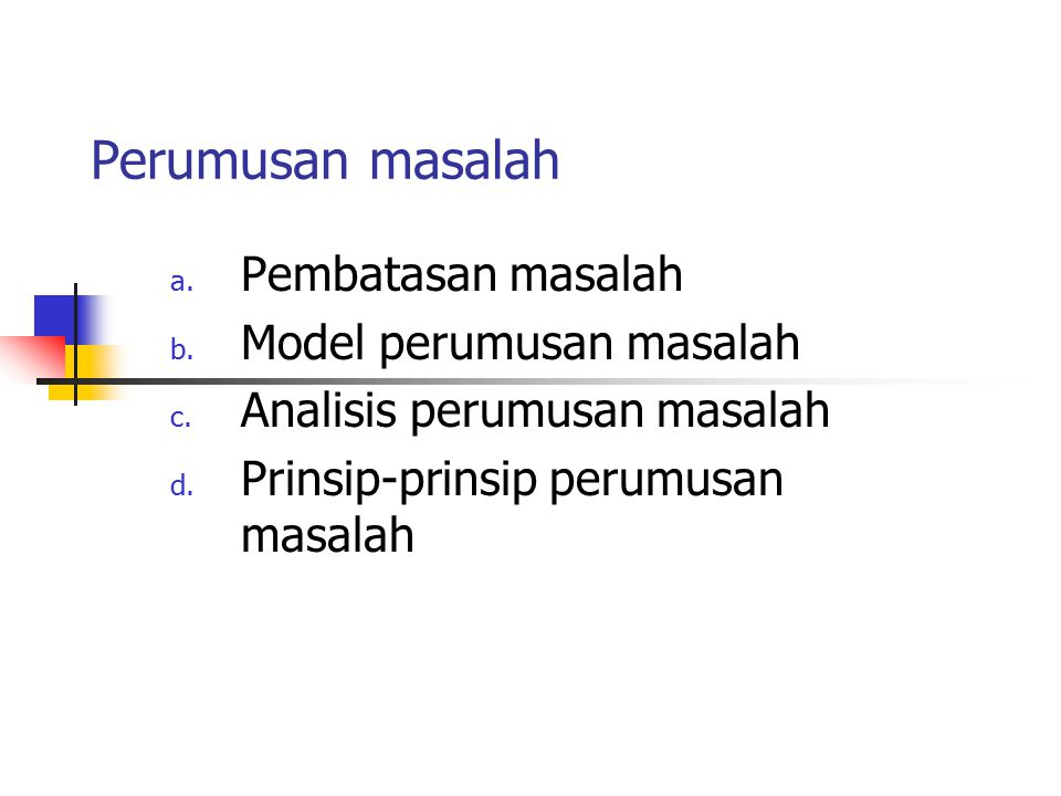 Perumusan masalah a. Pembatasan masalah b. Model perumusan masalah c. Analisis perumusan masalah d. Prinsip-prinsip perumusan masalah