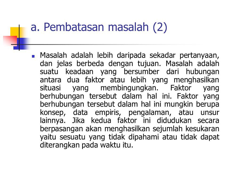 a.Pembatasan masalah (3) Tujuan suatu penelitian adalah memecahkan masalah.