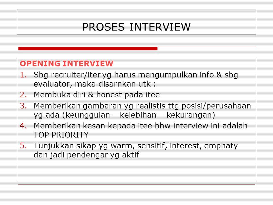 PROSES INTERVIEW OPENING INTERVIEW 1.Sbg recruiter/iter yg harus mengumpulkan info & sbg evaluator, maka disarnkan utk : 2.Membuka diri & honest pada