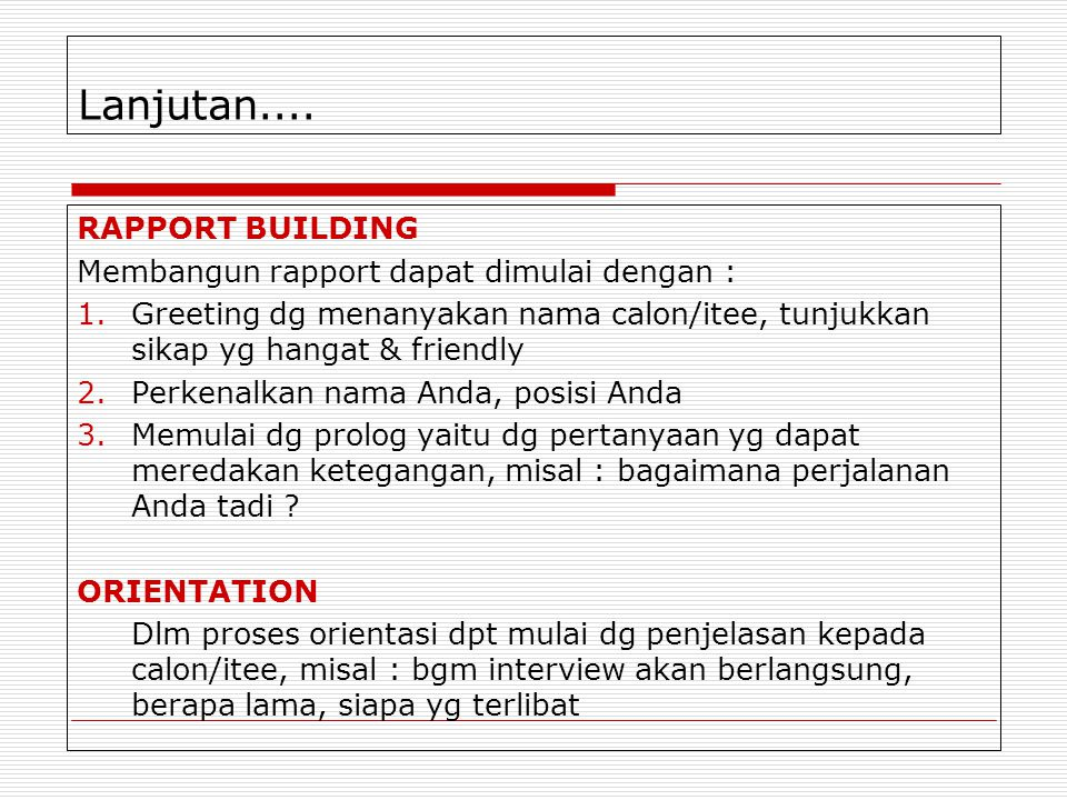 Lanjutan.... RAPPORT BUILDING Membangun rapport dapat dimulai dengan : 1.Greeting dg menanyakan nama calon/itee, tunjukkan sikap yg hangat & friendly