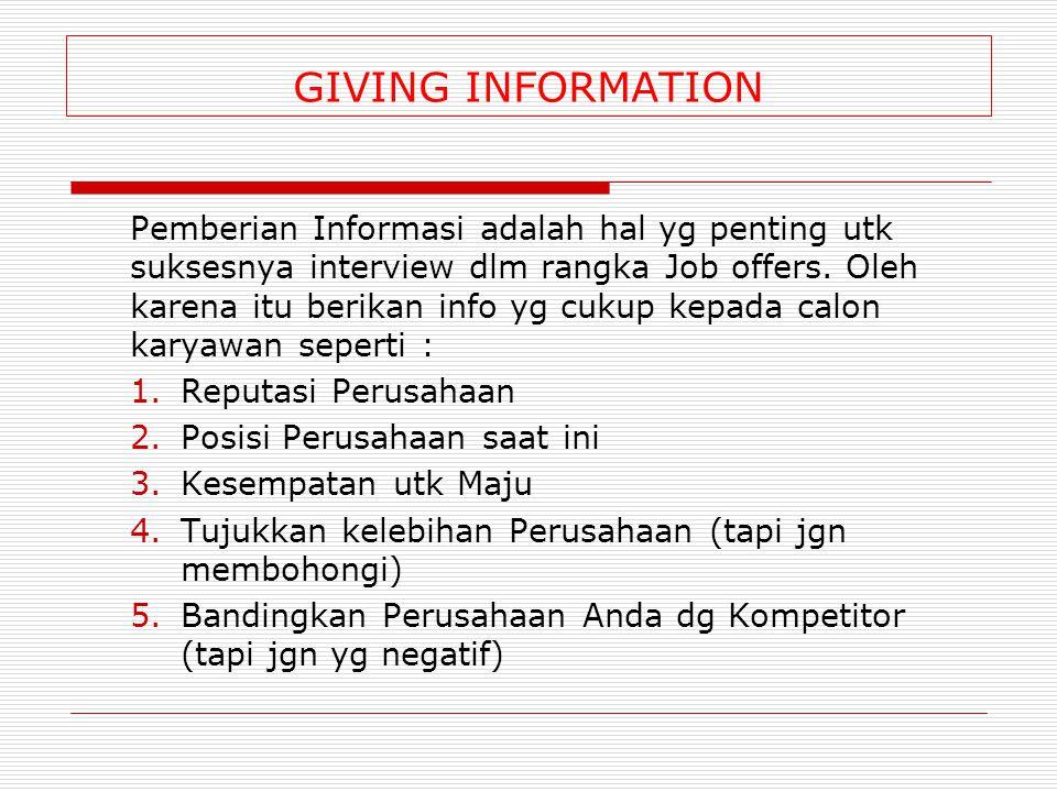 GIVING INFORMATION Pemberian Informasi adalah hal yg penting utk suksesnya interview dlm rangka Job offers. Oleh karena itu berikan info yg cukup kepa