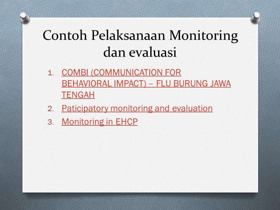 Contoh Pelaksanaan Monitoring dan evaluasi 1. COMBI (COMMUNICATION FOR BEHAVIORAL IMPACT) – FLU BURUNG JAWA TENGAH COMBI (COMMUNICATION FOR BEHAVIORAL