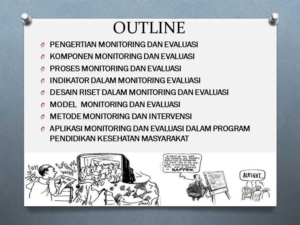 PENGERTIAN MONITORING DAN EVALUASI O Monitoring is the routine tracking of key elements of a program or project and its intended outcomes.