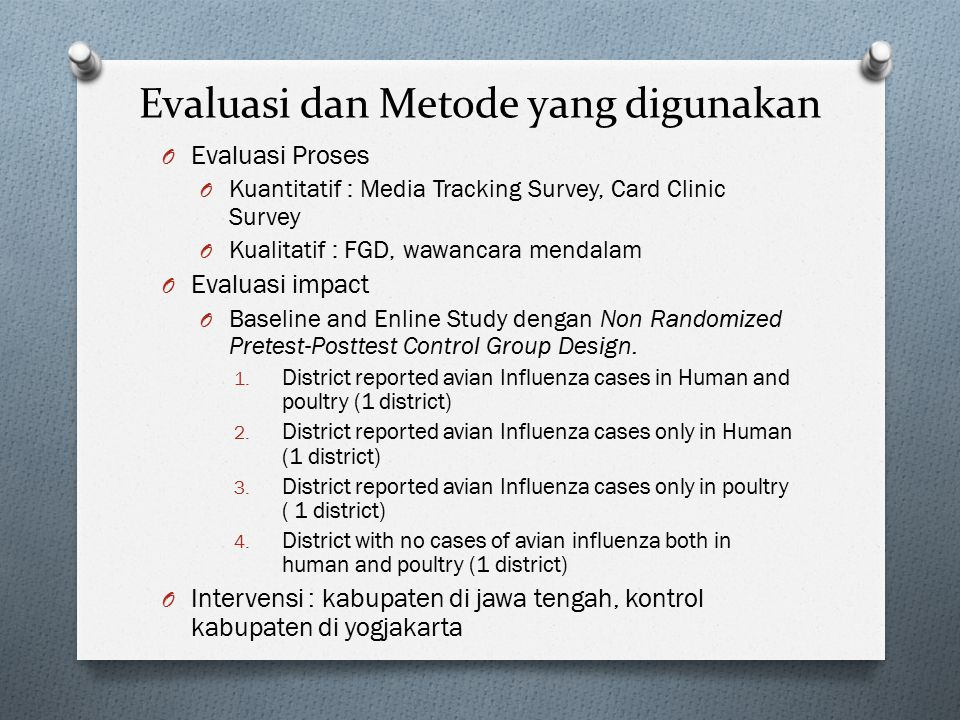 Evaluasi dan Metode yang digunakan O Evaluasi Proses O Kuantitatif : Media Tracking Survey, Card Clinic Survey O Kualitatif : FGD, wawancara mendalam
