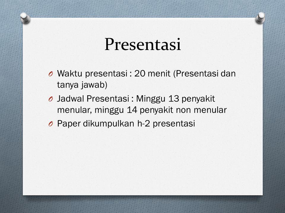 Presentasi O Waktu presentasi : 20 menit (Presentasi dan tanya jawab) O Jadwal Presentasi : Minggu 13 penyakit menular, minggu 14 penyakit non menular