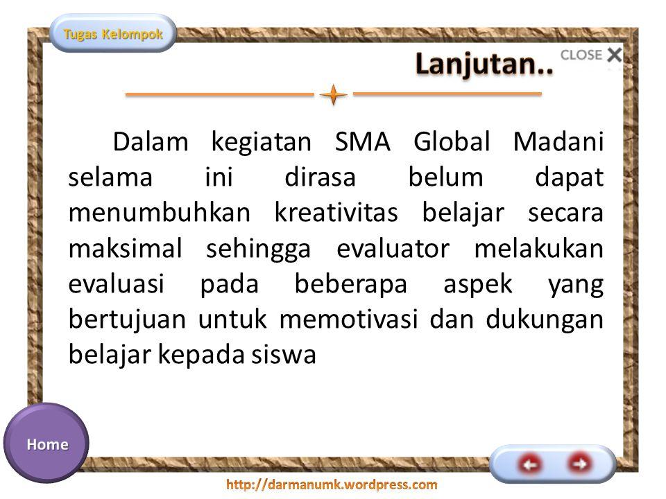 Tugas Kelompok Dalam kegiatan SMA Global Madani selama ini dirasa belum dapat menumbuhkan kreativitas belajar secara maksimal sehingga evaluator melak