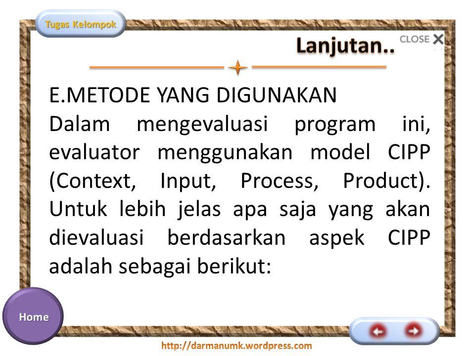 Tugas Kelompok E.METODE YANG DIGUNAKAN Dalam mengevaluasi program ini, evaluator menggunakan model CIPP (Context, Input, Process, Product). Untuk lebi
