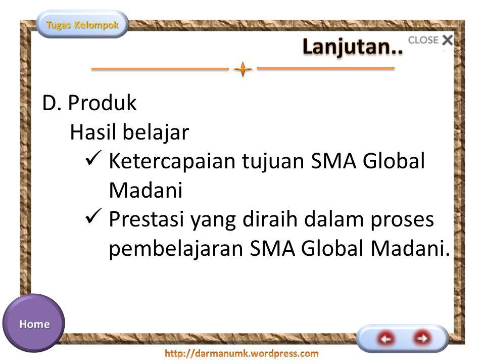 Tugas Kelompok D. Produk Hasil belajar Ketercapaian tujuan SMA Global Madani Prestasi yang diraih dalam proses pembelajaran SMA Global Madani.