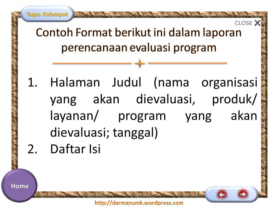 Tugas Kelompok 1.Halaman Judul (nama organisasi yang akan dievaluasi, produk/ layanan/ program yang akan dievaluasi; tanggal) 2.Daftar Isi