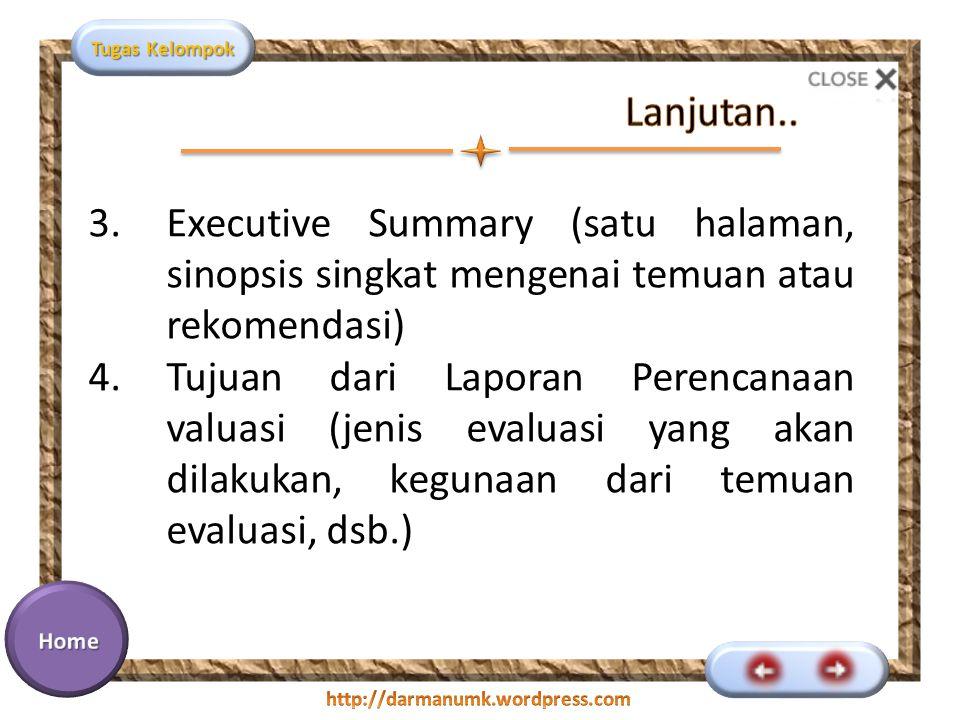 Tugas Kelompok 3.Executive Summary (satu halaman, sinopsis singkat mengenai temuan atau rekomendasi) 4.Tujuan dari Laporan Perencanaan valuasi (jenis evaluasi yang akan dilakukan, kegunaan dari temuan evaluasi, dsb.)