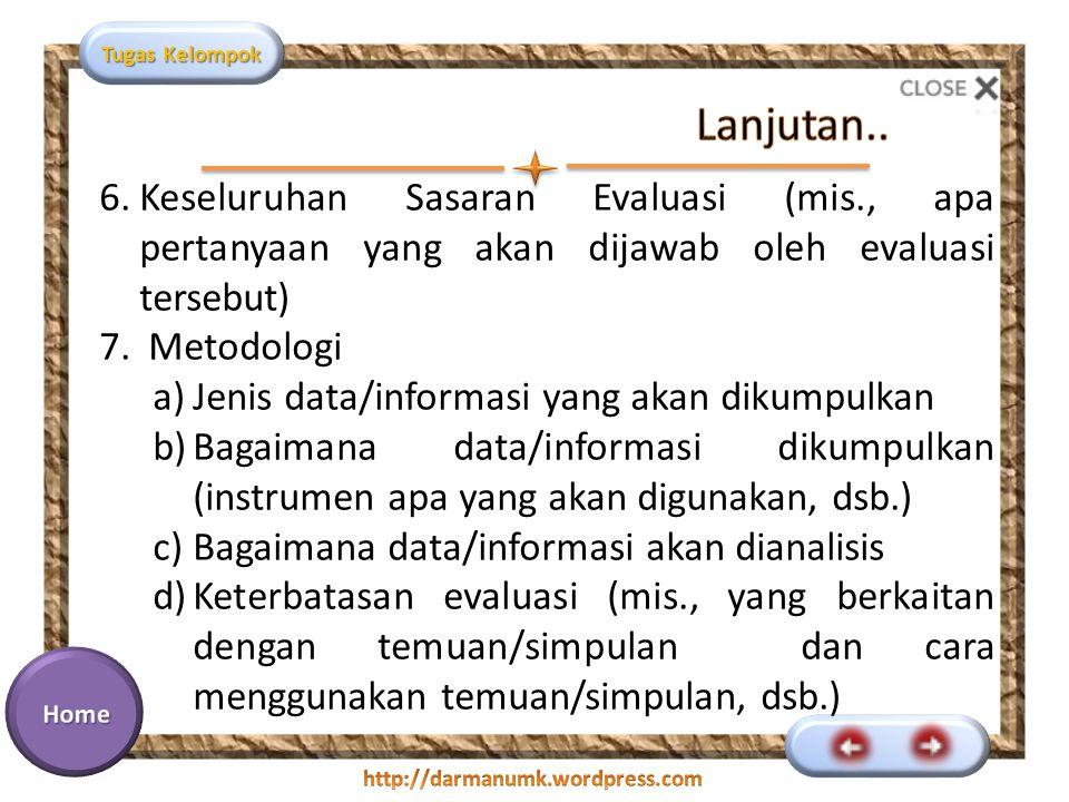 Tugas Kelompok 6.Keseluruhan Sasaran Evaluasi (mis., apa pertanyaan yang akan dijawab oleh evaluasi tersebut) 7.