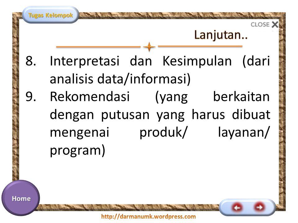 Tugas Kelompok 8.Interpretasi dan Kesimpulan (dari analisis data/informasi) 9.Rekomendasi (yang berkaitan dengan putusan yang harus dibuat mengenai produk/ layanan/ program)