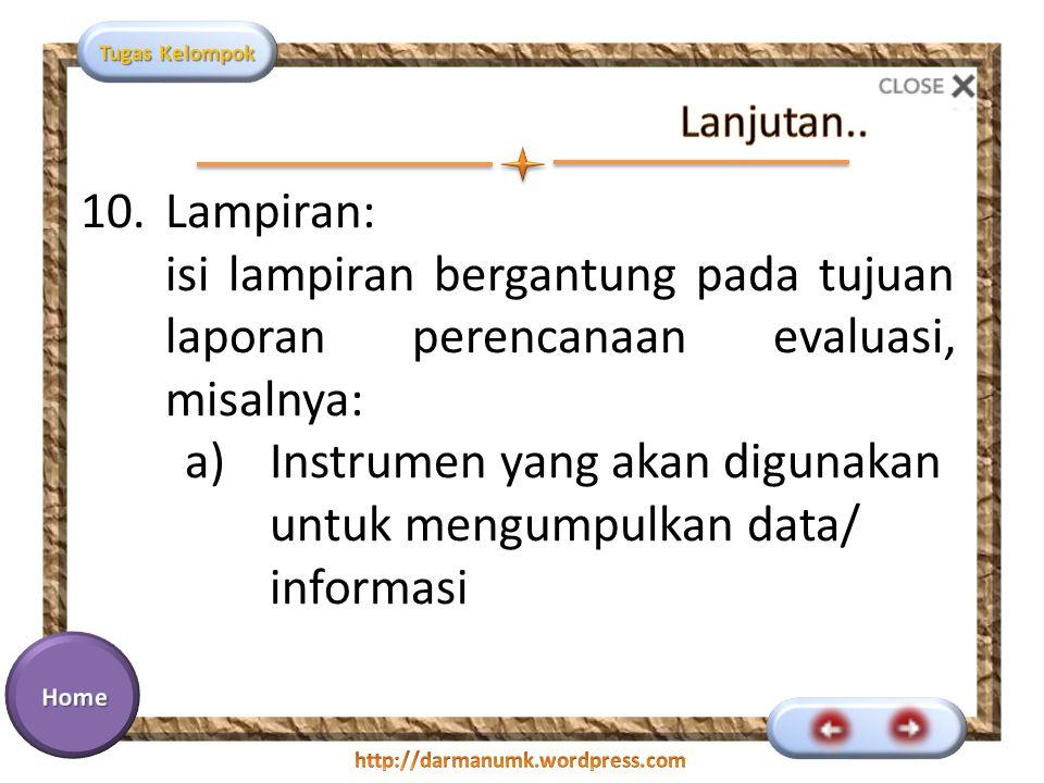 Tugas Kelompok 10.Lampiran: isi lampiran bergantung pada tujuan laporan perencanaan evaluasi, misalnya: a)Instrumen yang akan digunakan untuk mengumpulkan data/ informasi