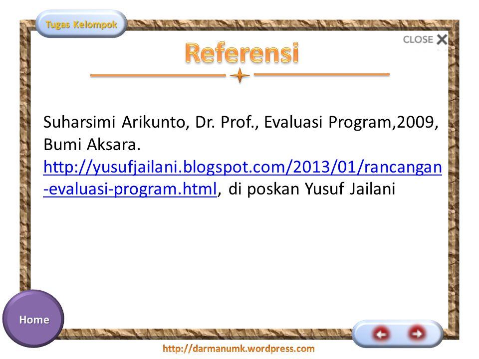 Tugas Kelompok Suharsimi Arikunto, Dr. Prof., Evaluasi Program,2009, Bumi Aksara. http://yusufjailani.blogspot.com/2013/01/rancangan -evaluasi-program