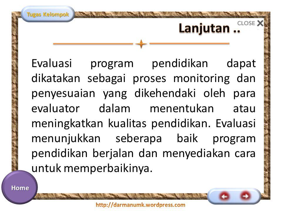 Tugas Kelompok Evaluasi program pendidikan dapat dikatakan sebagai proses monitoring dan penyesuaian yang dikehendaki oleh para evaluator dalam menent