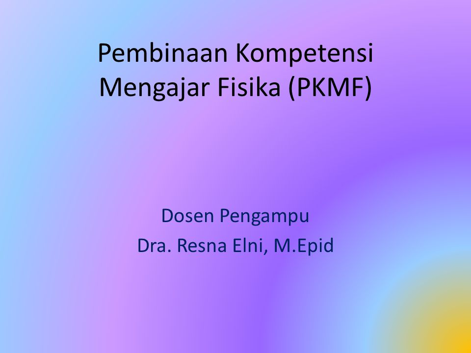 Pembinaan Kompetensi Mengajar Fisika (PKMF) Dosen Pengampu Dra. Resna Elni, M.Epid