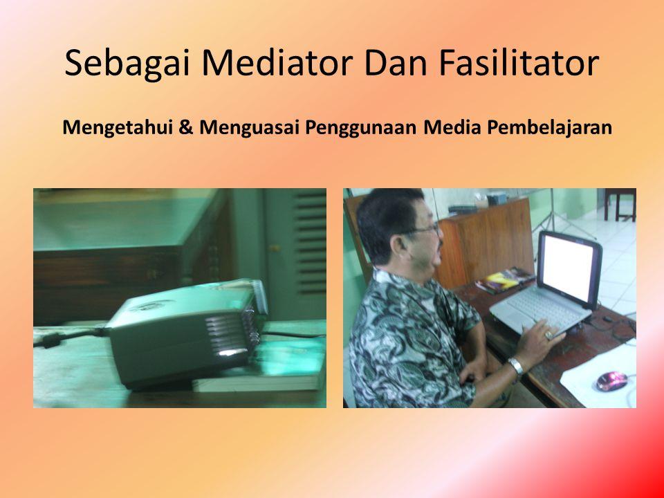 Sebagai Mediator Dan Fasilitator Mengetahui & Menguasai Penggunaan Media Pembelajaran