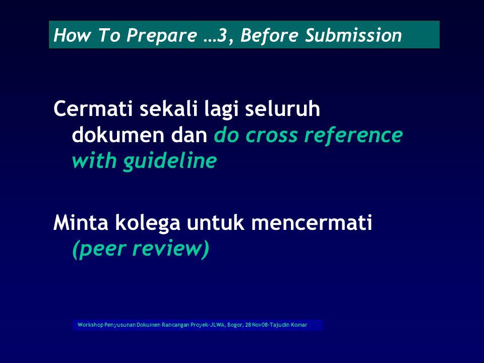 Workshop Penyusunan Dokumen Rancangan Proyek-JLWA, Bogor, 28 Nov08-Tajudin Komar How To Prepare ……2 Secara spesifik  Siapkan dokumen dengan cermat de